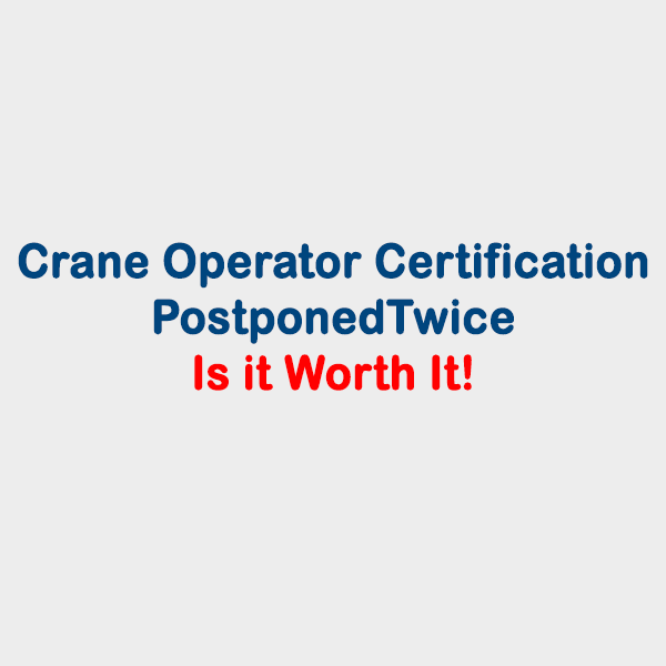 Crane Operator Certification Deadline Postponed Twice in Four Years